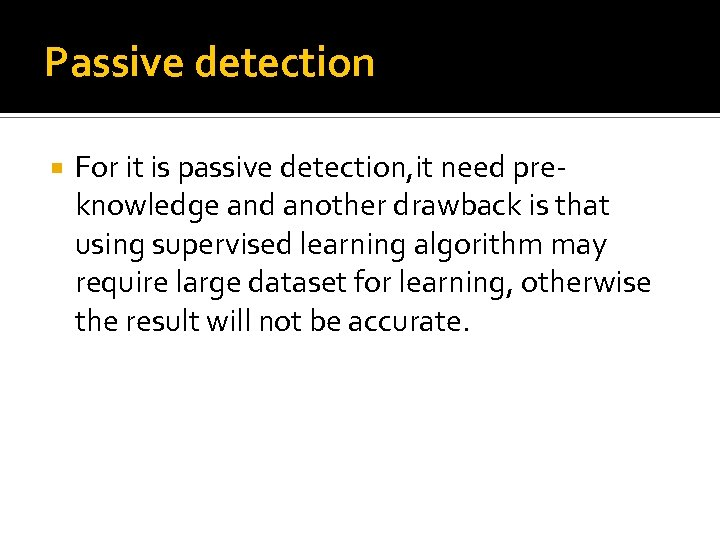 Passive detection For it is passive detection, it need preknowledge and another drawback is