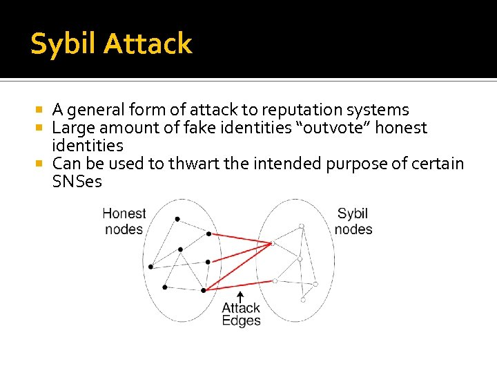 Sybil Attack A general form of attack to reputation systems Large amount of fake