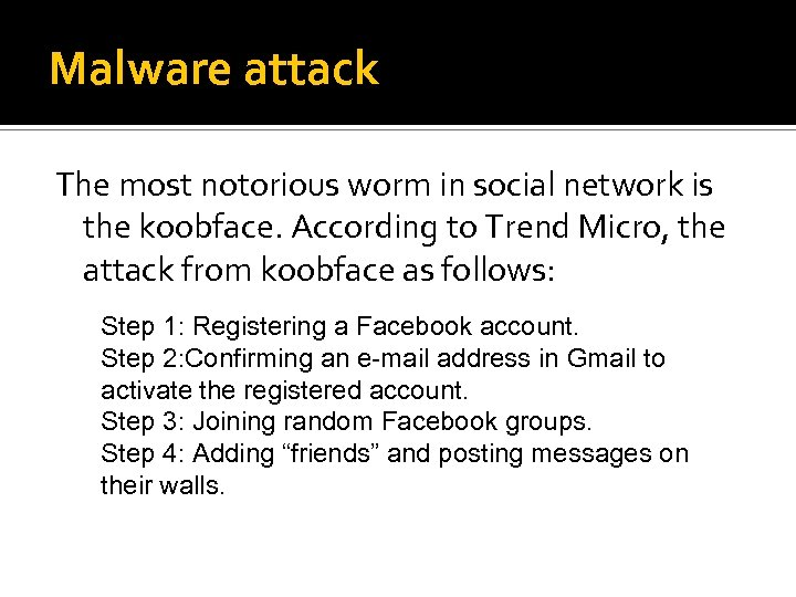 Malware attack The most notorious worm in social network is the koobface. According to
