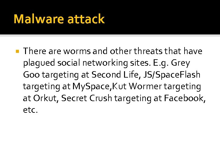 Malware attack There are worms and other threats that have plagued social networking sites.