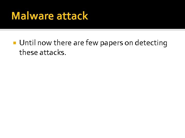 Malware attack Until now there are few papers on detecting these attacks.