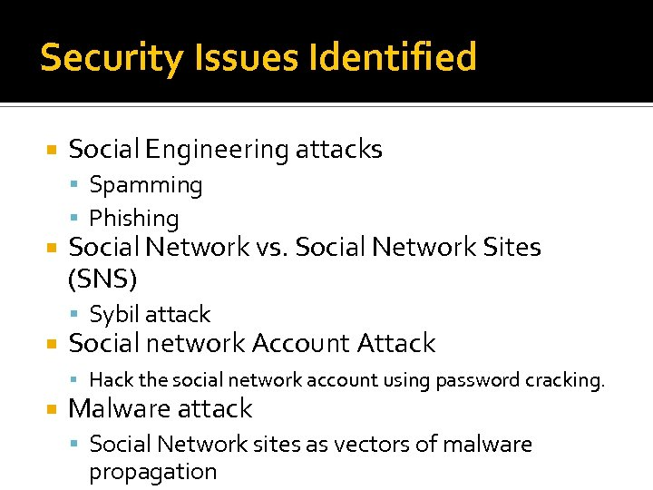Security Issues Identified Social Engineering attacks Spamming Phishing Social Network vs. Social Network Sites