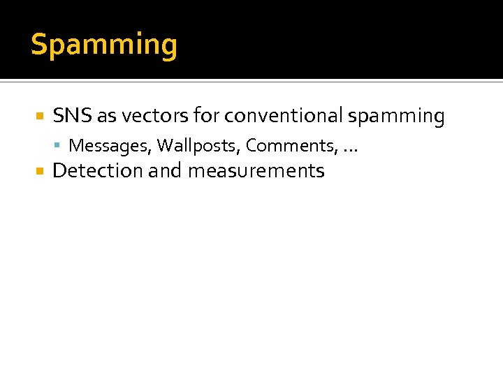 Spamming SNS as vectors for conventional spamming Messages, Wallposts, Comments, … Detection and measurements