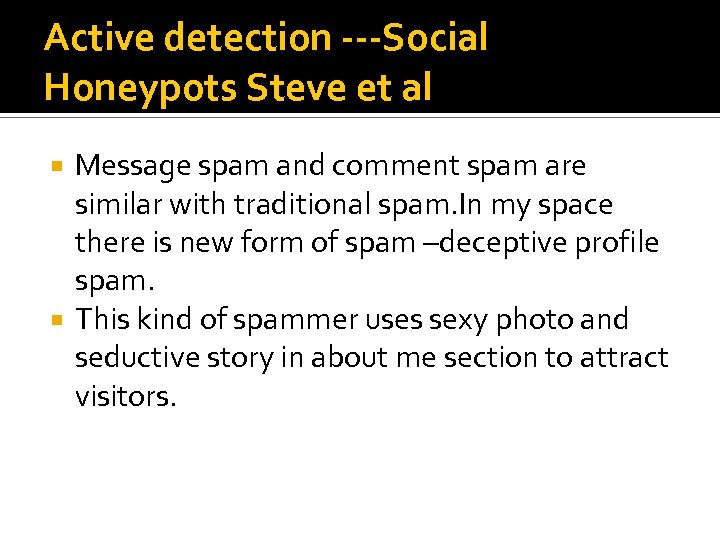 Active detection ---Social Honeypots Steve et al Message spam and comment spam are similar