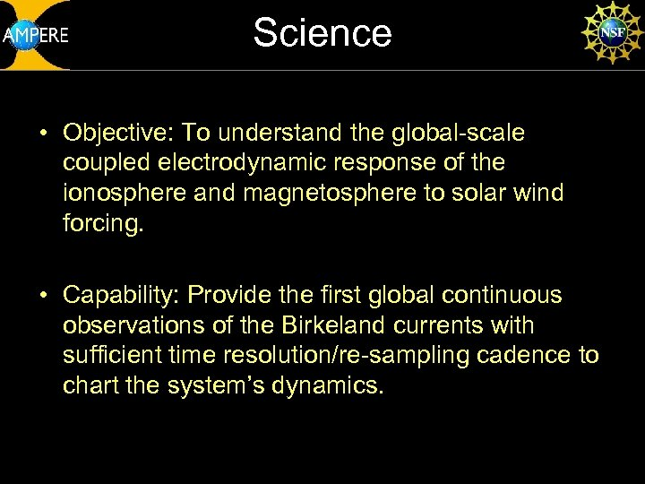 Science • Objective: To understand the global-scale coupled electrodynamic response of the ionosphere and