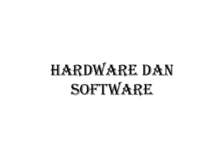 HARDWARE DAN SOFTWARE
