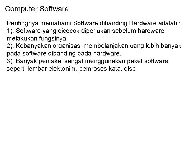 Computer Software Pentingnya memahami Software dibanding Hardware adalah : 1). Software yang dicocok diperlukan