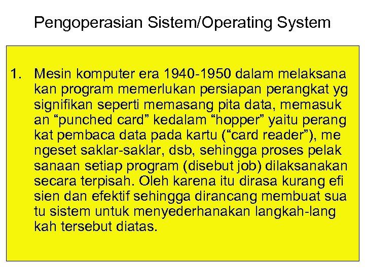 Pengoperasian Sistem/Operating System 1. Mesin komputer era 1940 -1950 dalam melaksana kan program memerlukan