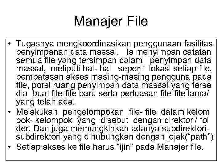 Manajer File • Tugasnya mengkoordinasikan penggunaan fasilitas penyimpanan data massal. Ia menyimpan catatan semua