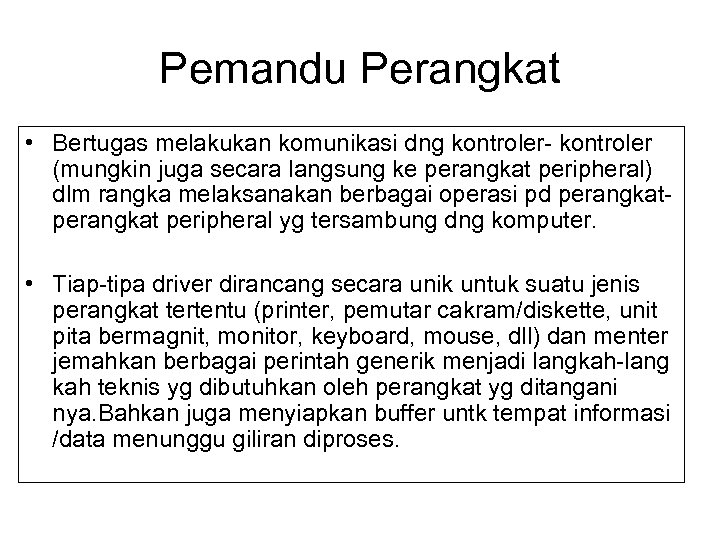 Pemandu Perangkat • Bertugas melakukan komunikasi dng kontroler- kontroler (mungkin juga secara langsung ke
