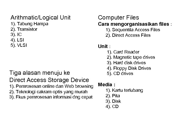 Arithmatic/Logical Unit Computer Files 1). Tabung Hampa 2). Transistor 3). IC 4). LSI 5).