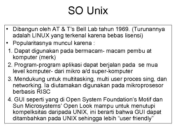 SO Unix • Dibangun oleh AT & T's Bell Lab tahun 1969. (Turunannya adalah