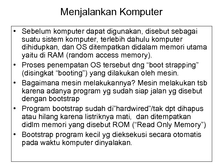Menjalankan Komputer • Sebelum komputer dapat digunakan, disebut sebagai suatu sistem komputer, terlebih dahulu
