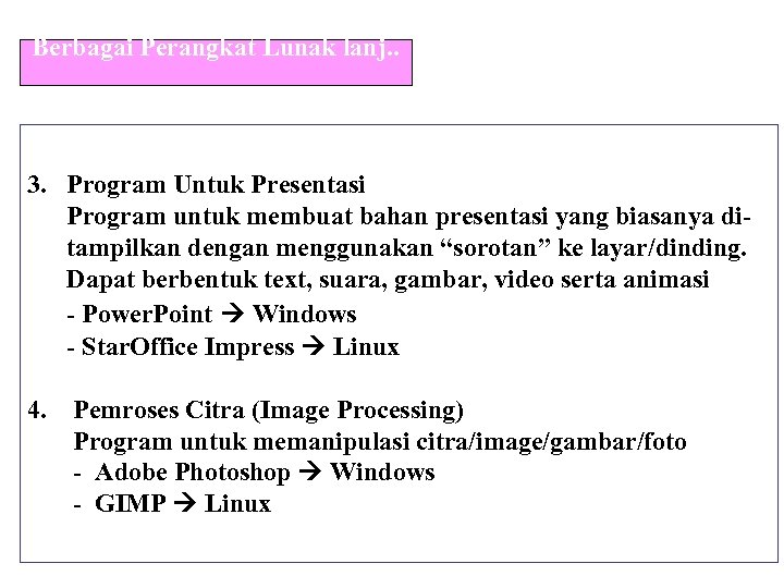 Berbagai Perangkat Lunak lanj. . 3. Program Untuk Presentasi Program untuk membuat bahan presentasi