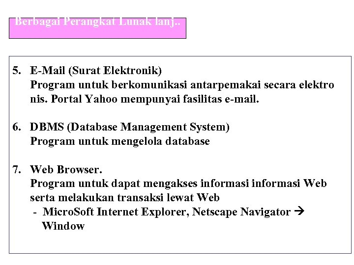 Berbagai Perangkat Lunak lanj. . 5. E-Mail (Surat Elektronik) Program untuk berkomunikasi antarpemakai secara