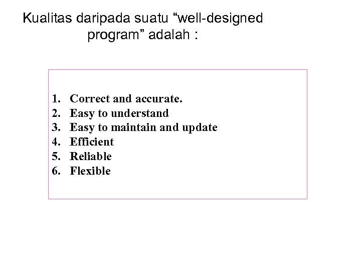 "Kualitas daripada suatu ""well-designed program"" adalah : 1. Correct and accurate. 2. Easy to"