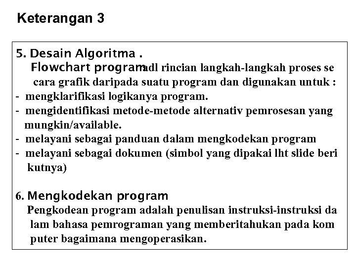 Keterangan 3 5. Desain Algoritma. Flowchart program adl rincian langkah-langkah proses se cara grafik