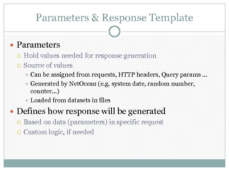 Parameters & Response Template Parameters Hold values needed for response generation Source of values
