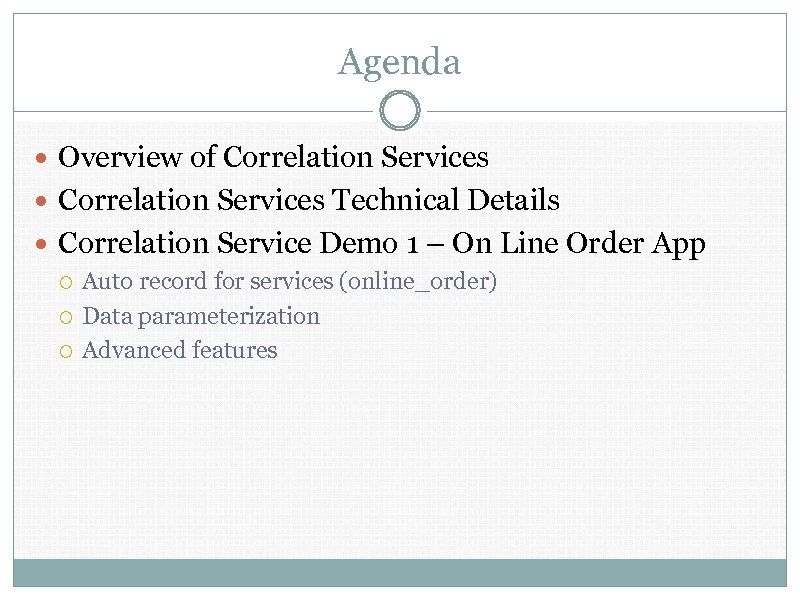 Agenda Overview of Correlation Services Technical Details Correlation Service Demo 1 – On Line