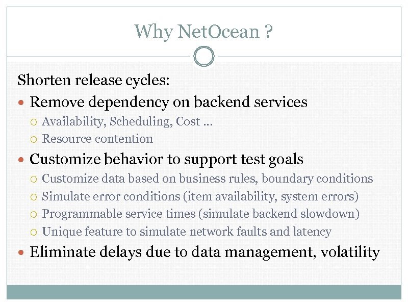 Why Net. Ocean ? Shorten release cycles: Remove dependency on backend services Availability, Scheduling,