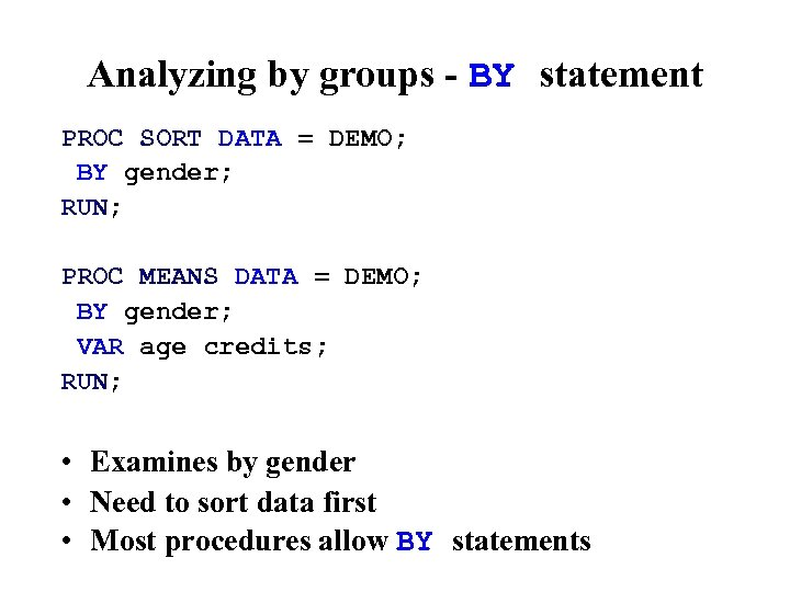 Analyzing by groups - BY statement PROC SORT DATA = DEMO; BY gender; RUN;