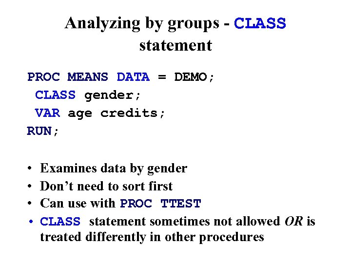 Analyzing by groups - CLASS statement PROC MEANS DATA = DEMO; CLASS gender; VAR