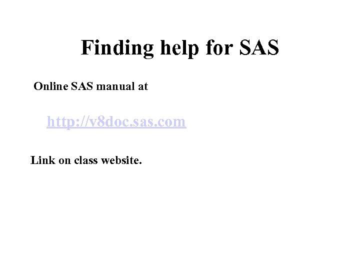 Finding help for SAS Online SAS manual at http: //v 8 doc. sas. com