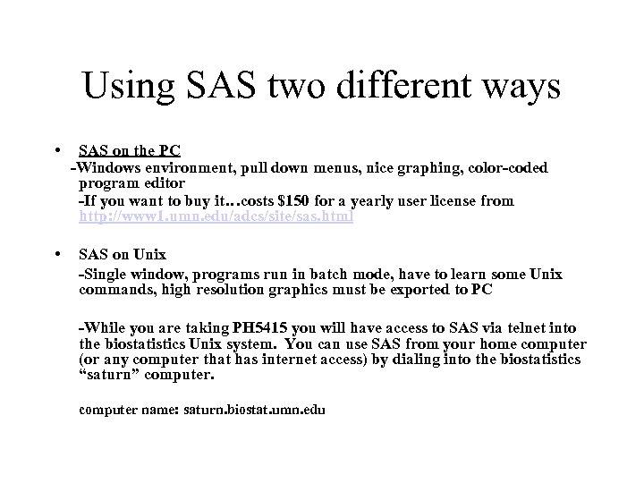 Using SAS two different ways • • SAS on the PC -Windows environment, pull