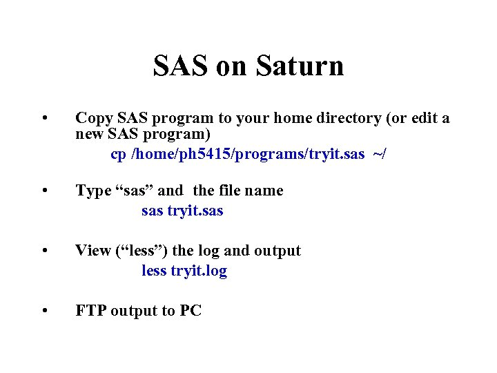 SAS on Saturn • Copy SAS program to your home directory (or edit a