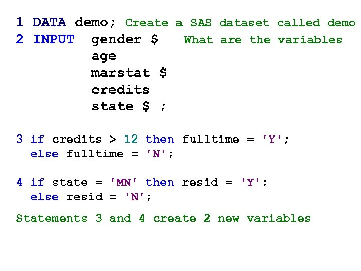 1 DATA demo; Create a SAS dataset called demo 2 INPUT gender $ What