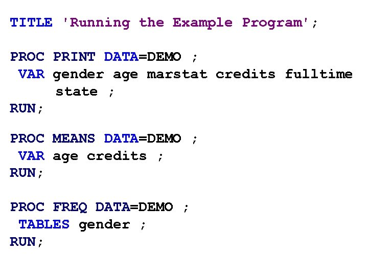 TITLE 'Running the Example Program'; PROC PRINT DATA=DEMO ; VAR gender age marstat credits