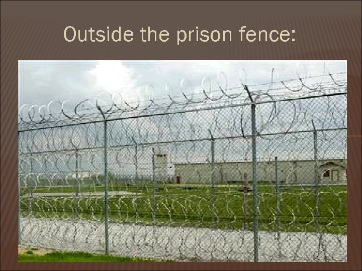 Outside the prison fence: