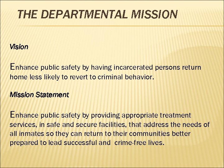 THE DEPARTMENTAL MISSION Vision Enhance public safety by having incarcerated persons return home less
