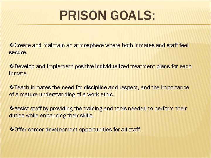 PRISON GOALS: v. Create and maintain an atmosphere where both inmates and staff feel