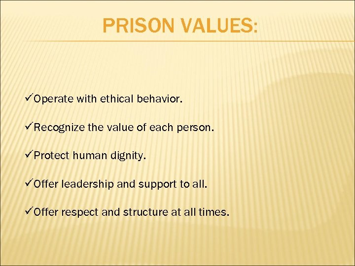 PRISON VALUES: üOperate with ethical behavior. üRecognize the value of each person. üProtect human