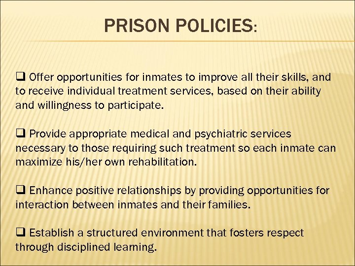 PRISON POLICIES: q Offer opportunities for inmates to improve all their skills, and to