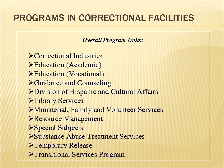 PROGRAMS IN CORRECTIONAL FACILITIES Overall Program Units: ØCorrectional Industries ØEducation (Academic) ØEducation (Vocational) ØGuidance