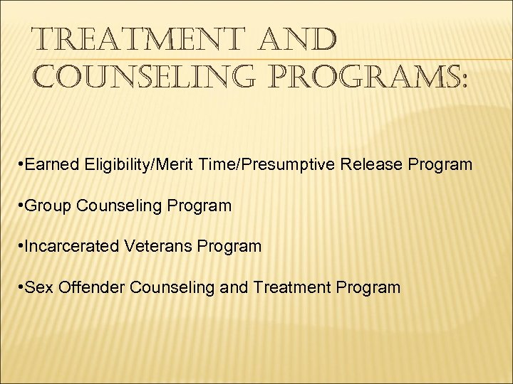 TREATMENT AND COUNSELING PROGRAMS: • Earned Eligibility/Merit Time/Presumptive Release Program • Group Counseling Program