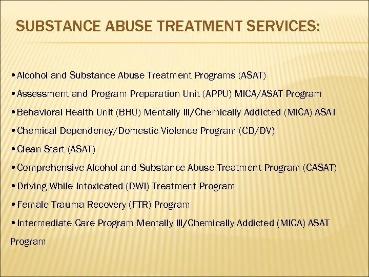 SUBSTANCE ABUSE TREATMENT SERVICES: • Alcohol and Substance Abuse Treatment Programs (ASAT) • Assessment