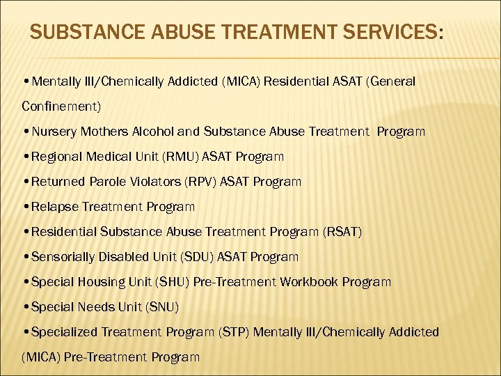 SUBSTANCE ABUSE TREATMENT SERVICES: • Mentally Ill/Chemically Addicted (MICA) Residential ASAT (General Confinement) •