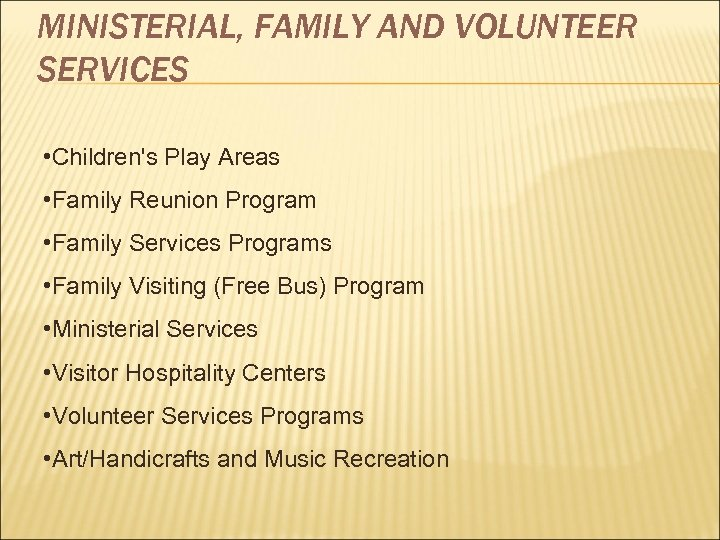 MINISTERIAL, FAMILY AND VOLUNTEER SERVICES • Children's Play Areas • Family Reunion Program •