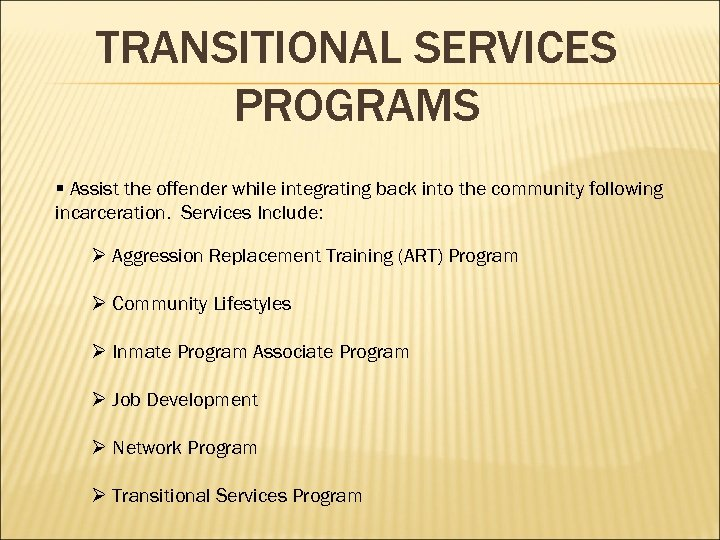 TRANSITIONAL SERVICES PROGRAMS § Assist the offender while integrating back into the community following