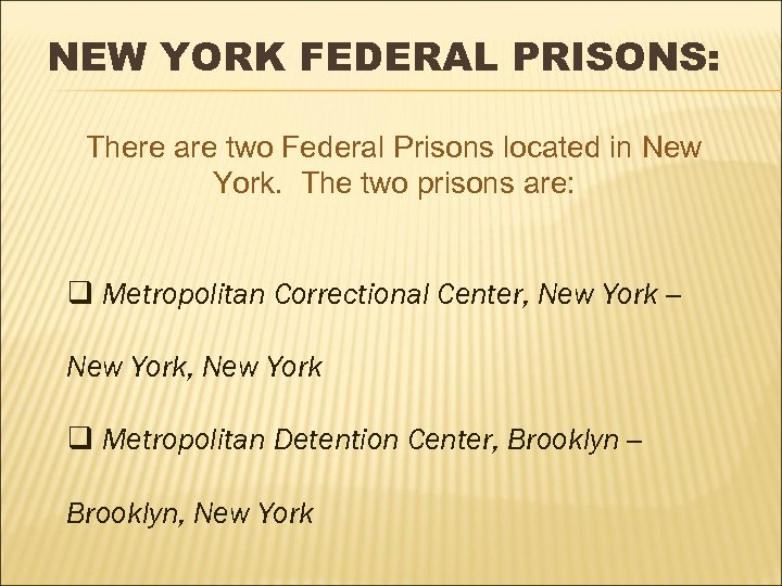 NEW YORK FEDERAL PRISONS: There are two Federal Prisons located in New York. The