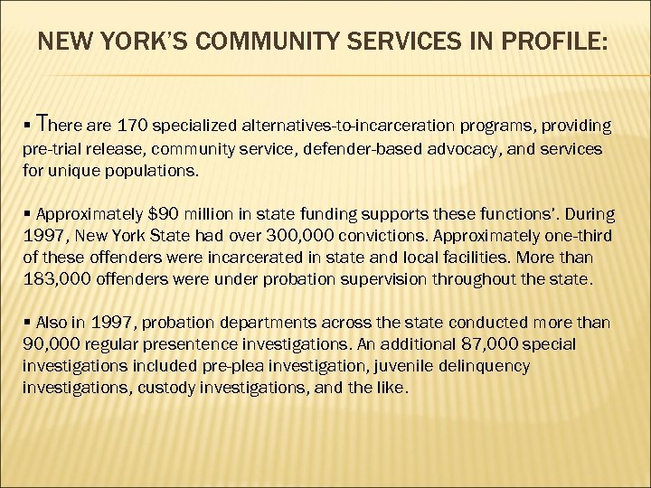 NEW YORK'S COMMUNITY SERVICES IN PROFILE: § There are 170 specialized alternatives-to-incarceration programs, providing