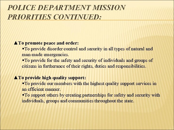 POLICE DEPARTMENT MISSION PRIORITIES CONTINUED: ▲To promote peace and order: §To provide disorder control