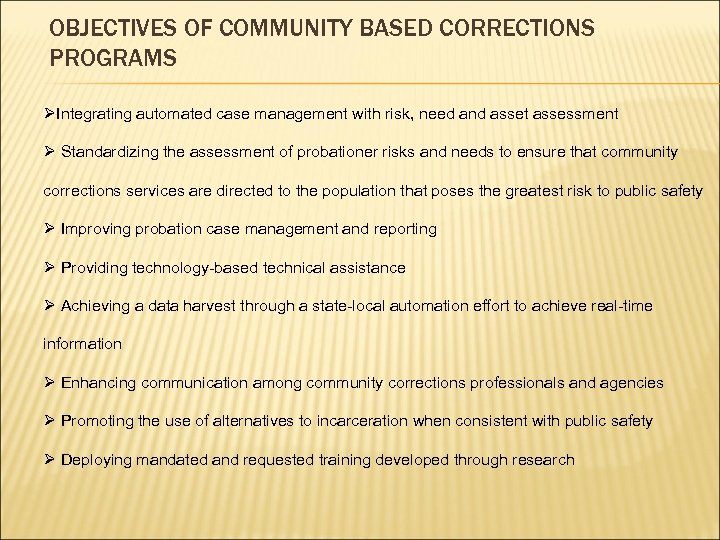 OBJECTIVES OF COMMUNITY BASED CORRECTIONS PROGRAMS ØIntegrating automated case management with risk, need and