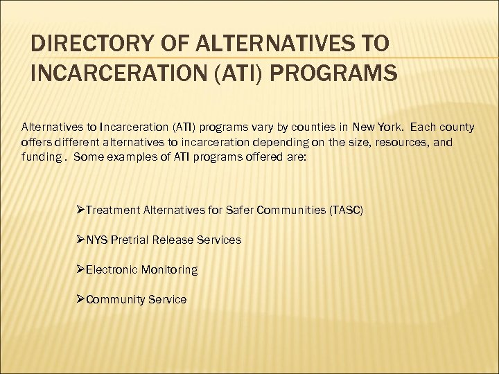 DIRECTORY OF ALTERNATIVES TO INCARCERATION (ATI) PROGRAMS Alternatives to Incarceration (ATI) programs vary by