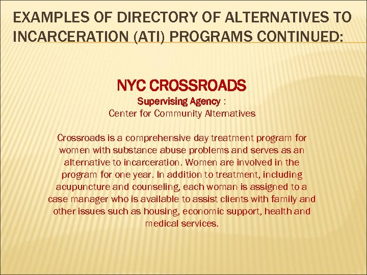 EXAMPLES OF DIRECTORY OF ALTERNATIVES TO INCARCERATION (ATI) PROGRAMS CONTINUED: NYC CROSSROADS Supervising Agency