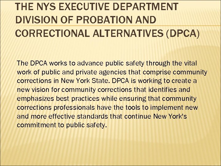 THE NYS EXECUTIVE DEPARTMENT DIVISION OF PROBATION AND CORRECTIONAL ALTERNATIVES (DPCA) The DPCA works