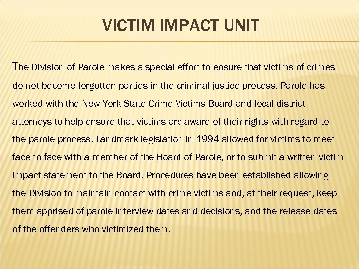 VICTIM IMPACT UNIT The Division of Parole makes a special effort to ensure that